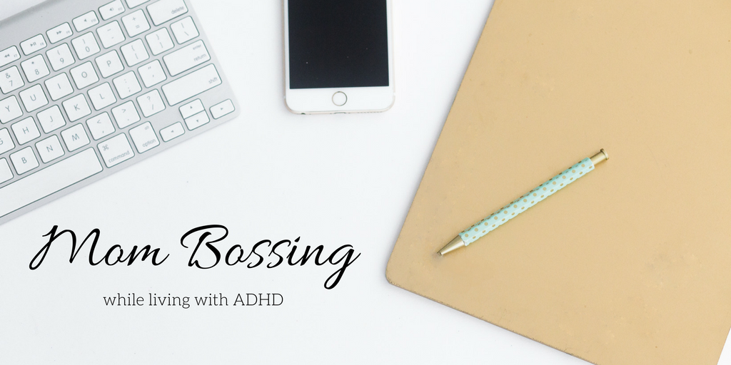 Mom Bossing while living with ADHD